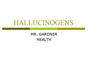 HALLUCINOGENS MR GARDNER HEALTH HALLUCINOGENS p STRONG n