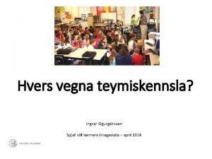 Hvers vegna teymiskennsla Ingvar Sigurgeirsson Spjall vi kennara
