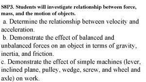 S 8 P 3 Students will investigate relationship