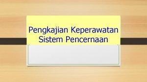 Pengkajian Keperawatan Sistem Pencernaan Fungsi Utama Sistem Pencernaan