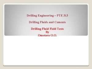 Drilling Engineering PTE 313 Drilling Fluids and Cements