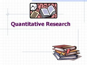 Quantitative Research Contents Quantitative research Questionnaire survey steps