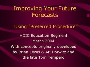 Improving Your Future Forecasts Using Preferred Procedure HDIC