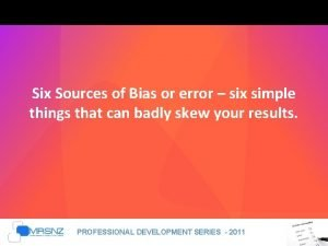 Six Sources of Bias or error six simple
