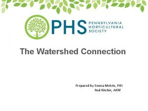 The Watershed Connection Prepared by Emma Melvin PHS
