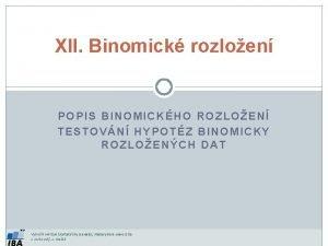 XII Binomick rozloen POPIS BINOMICKHO ROZLOEN TESTOVN HYPOTZ