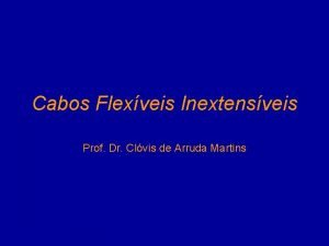 Cabos Flexveis Inextensveis Prof Dr Clvis de Arruda