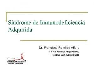 Sndrome de Inmunodeficiencia Adquirida Dr Francisco Ramrez Alfaro