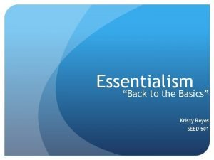 Essentialism Back to the Basics Kristy Reyes SEED