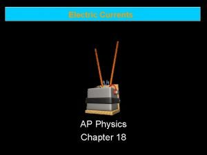 Electric Currents AP Physics Chapter 18 Electric Currents