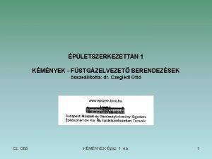 PLETSZERKEZETTAN 1 KMNYEK FSTGZELVEZET BERENDEZSEK sszelltotta dr Czegldi