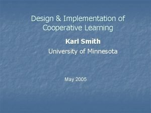 Design Implementation of Cooperative Learning Karl Smith University