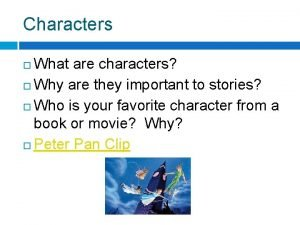 Characters What are characters Why are they important