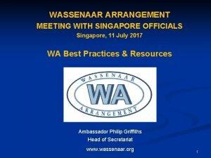 WASSENAAR ARRANGEMENT MEETING WITH SINGAPORE OFFICIALS Singapore 11