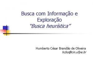 Busca com Informao e Explorao Busca heurstica Humberto
