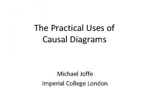 The Practical Uses of Causal Diagrams Michael Joffe