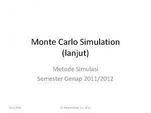 Monte Carlo Simulation lanjut Metode Simulasi Semester Genap