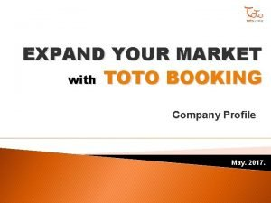 EXPAND YOUR MARKET with TOTO BOOKING Company Profile