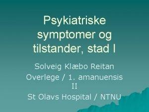 Psykiatriske symptomer og tilstander stad I Solveig Klbo