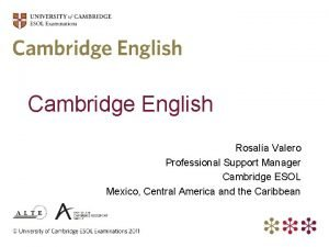 Cambridge English Rosala Valero Professional Support Manager Cambridge