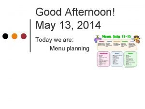 Good Afternoon May 13 2014 Today we are