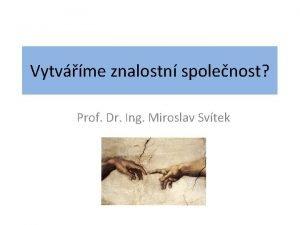 Vytvme znalostn spolenost Prof Dr Ing Miroslav Svtek
