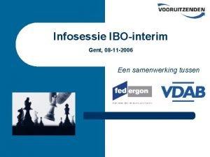 Infosessie IBOinterim Gent 08 11 2006 Een samenwerking