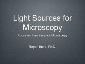 Light Sources for Microscopy Focus on Fluorescence Microscopy