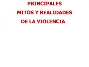 PRINCIPALES MITOS Y REALIDADES DE LA VIOLENCIA MITOS