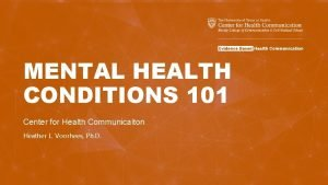 MENTAL HEALTH CONDITIONS 101 Center for Health Communicaiton