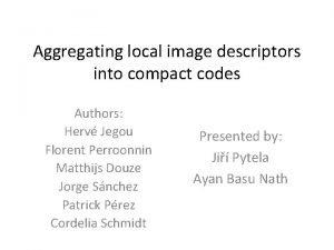 Aggregating local image descriptors into compact codes Authors