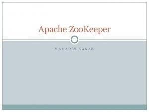 Apache Zoo Keeper MAHADEV KONAR What is Zoo