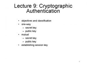 Lecture 9 Cryptographic Authentication objectives and classification oneway