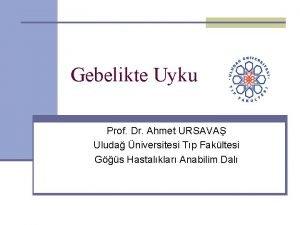 Gebelikte Uyku Prof Dr Ahmet URSAVA Uluda niversitesi