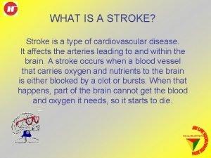 WHAT IS A STROKE Stroke is a type