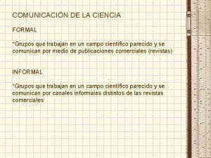 COMUNICACIN DE LA CIENCIA FORMAL Grupos que trabajan