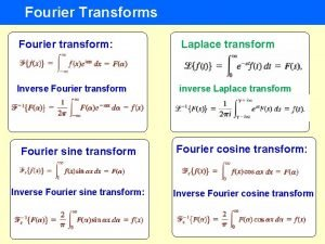 Fourier Transforms Fourier transform Laplace transform Inverse Fourier