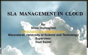 SLA MANAGEMENT IN CLOUD By Shadi Hajibagheri Shadi