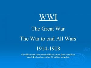 WWI The Great War The War to end