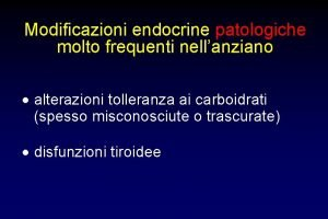 Modificazioni endocrine patologiche molto frequenti nellanziano alterazioni tolleranza
