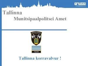 Tallinna Munitsipaalpolitsei Amet Tallinna korravalvur Munitsipaalpolitsei Ameti struktuur