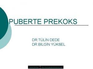 PUBERTE PREKOKS DR TLN DEDE DR BLGN YKSEL