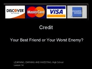 Credit Your Best Friend or Your Worst Enemy