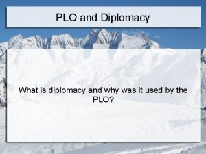 PLO and Diplomacy What is diplomacy and why