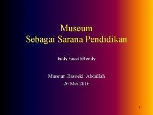 Museum Sebagai Sarana Pendidikan Eddy Fauzi Effendy Museum