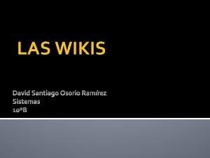 LAS WIKIS Las wikis Un wiki es una
