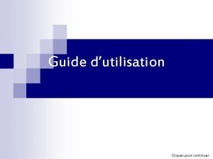 Guide dutilisation Cliquer pour continuer Etape 1 Recenser