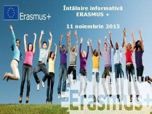 ntlnire informativ ERASMUS 11 noiembrie 2015 Stagiul Erasmus