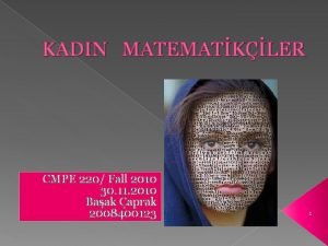 KADIN MATEMATKLER CMPE 220 Fall 2010 30 11