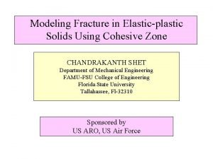 Modeling Fracture in Elasticplastic Solids Using Cohesive Zone